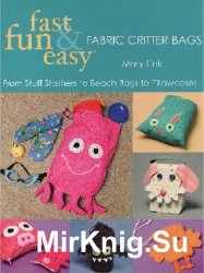 Fast, Fun & Easy Fabric Critter Bags