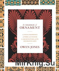 The Grammar of Ornament: A Visual Reference of Form and Colour in Architect ...