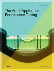 The Art of Application Performance Testing: From Strategy to Tools, 2nd Edi ...