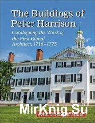 The Buildings of Peter Harrison: Cataloguing the Work of the First Global Architect, 1716–1775
