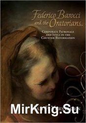 Federico Barocci and the Oratorians: Corporate Patronage and Style in the C ...
