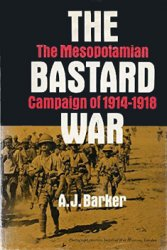 The Bastard War: The Mesopotamian Campaign of 1914-1918