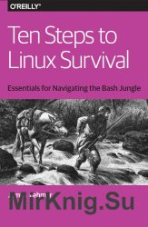 Ten Steps to Linux Survival: Essentials for Navigating the Bash Jungle