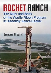 Rocket Ranch: The Nuts and Bolts of the Apollo Moon Program at Kennedy Spac ...