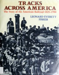 Tracks Across America: The Story of the American Railroad, 1825-1900