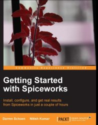 Getting started with Spiceworks: install, configure, and get real results from Spiceworks in just a couple of hours