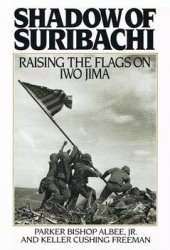Shadow of Suribachi: Raising the Flags on Iwo Jima