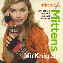 Stitch Style Mittens: 20 Fashion Knit and Crochet Patterns