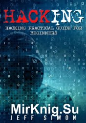 Hacking: Hacking Practical Guide for Beginners (Hacking With Python)