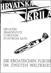 Hrvatska Krila: Hrvatski Zrakoplovci u Drugom Svjetskom Ratu/Die Kroatische ...
