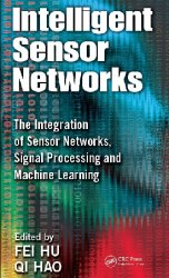 Intelligent Sensor Networks: The Integration of Sensor Networks, Signal Pro ...