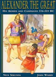 Alexander the Great His Armies and Campaigns 334–323 BC