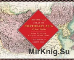 Historical Atlas of Northeast Asia, 1590-2010: Korea, Manchuria, Mongolia, Eastern Siberia