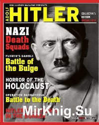 WWII History Magazine Presents: Adolf Hitler (Collector's Edition Special Issue - Winter 2017)