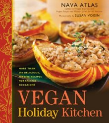 Vegan holiday kitchen: more than 200 delicious, festive recipes for special ...
