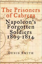 The Prisoners of Cabrera: Napoleon's Forgotten Soldiers, 1809-1814