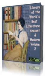 Library of the World's Best Literature, Ancient and Modern, volume 2  (Аудиокнига)