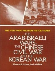 The Arab-Israeli Wars, The Chinese Civil War, and the Korean War