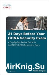 31 Days Before Your CCNA Security Exam: A Day-By-Day Review Guide for the I ...