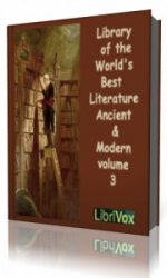 Library of the World's Best Literature, Ancient and Modern, volume 3  (Аудиокнига)
