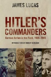 Hitler's Commanders: German Action in the Field 1939-1945