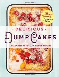 Delicious Dump Cakes: 50 Super Simple Desserts to Make in 15 Minutes or Les ...
