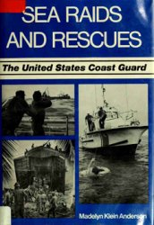 Sea Raids and Rescues: The United States Coast Guard