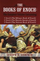 The Books of Enoch: A Complete Volume Containing 1 Enoch (The Ethiopic Book of Enoch), 2 Enoch (The Slavonic Secrets of Enoch), 3 Enoch