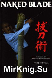 Naked Blade A Manual of Samurai Swordsmanship