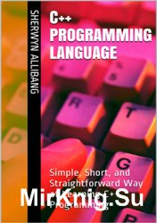 C++ Programming Language: Simple, Short, and Straightforward Way of Learnin ...