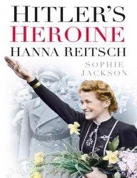 Hitler's Heroine: Hanna Reitsch