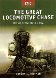 The Great Locomotive Chase The Andrews Raid 1862