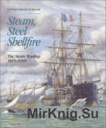 Steam, Steel and Shellfire: The Steam Warship, 1815-1905 (Conway's History of the Ship)