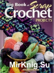 Big Book of Scrap Crochet Projects