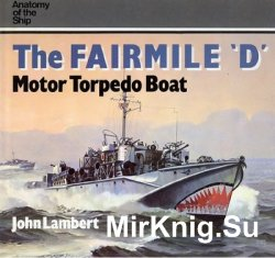 The Fairmile D. Motor Torpedo Boat (Anatomy of the Ship)