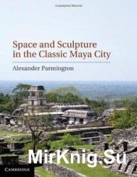 Space and Sculpture in the Classic Maya City