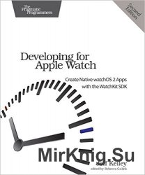 Developing for Apple Watch: Create Native watchOS Apps with the WatchKit SDK, 2nd Edition