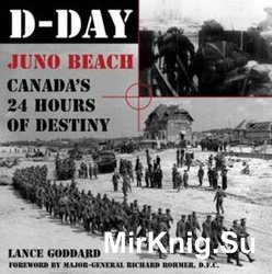 D-Day Juno Beach: Canada's 24 Hours of Destiny