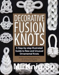 Decorative Fusion Knots: A Step-by-Step Illustrated Guide to New and Unusua ...