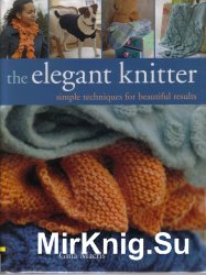 The Elegant Knitter: Simple Techniques for Beautiful Results