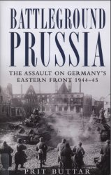 Battleground Prussia The Assault on Germany's Eastern Front 1944–45
