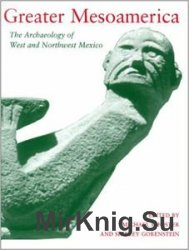 Greater Mesoamerica: The Archaeology of West and Northwest Mexico