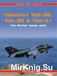 "Yakovlev Yak-36, Yak-38 & Yak-41: The Soviet ""Jump Jets"" (Red Star 36)"
