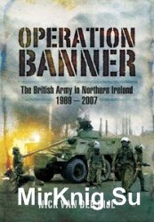 Operation Banner: The British Army in Northern Ireland 1969-2007