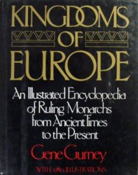 Kingdoms of Europe: An Illustrated Encyclopedia of Ruling Monarchs From Anc ...