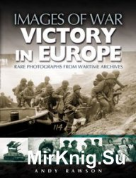 Images of War - Victory in Europe: Rare photographs from wartime archives