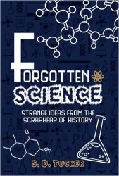 Forgotten Science: Strange Ideas from the Scrapheap of History