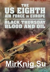 The US Eighth Air Force in Europe: Eagle Spreads it's Wings: Blitz Week, Black Thursday, Blood and Oil v. 2