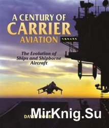 A Century of Carrier Aviation: The Evolution of Ships and Shipborne Aircraft