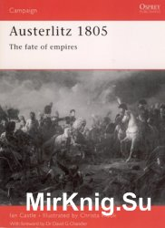 Austerlitz 1805: The Fate of Empires (Osprey Campaign 101)